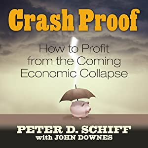 Crash Proof: How to Profit From the Coming Economic Collapse | [Peter D. Schiff]