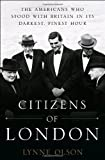 Citizens Of London: The Americans Who Stood with Britain in Its Darkest, Finest Hour by Lynne Olson (2010) Hardcover