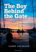 The Boy Behind the Gate: How His Dream of Sailing Around the World Became a Six-Year Odyssey of Adventure, Fear, Discovery and Love: Larry Jacobson: 9780982878798: Amazon.com: Books