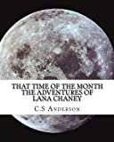That Time of the Month: The Adventures of Lana Chaney