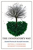 The Innovator\'s Way: Essential Practices for Successful Innovation by Peter J. Denning