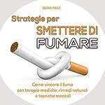 Strategie per smettere di fumare: Come vincere il fumo con terapie mediche, rimedi naturali e tecniche mentali | Derek Rees