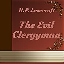 The Evil Clergyman (Annotated) (       UNABRIDGED) by H.P. Lovecraft Narrated by Anastasia Bertollo