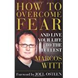 "How to Overcome Fear: and Live Your Life to the Fullestvon ""Marcos Witt"""