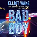 Bad Boy: A Novel Audiobook by Elliot Wake Narrated by Randal Marsh