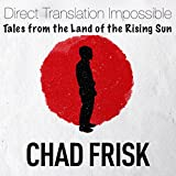Direct Translation Impossible: Tales from the Land of the Rising Sun