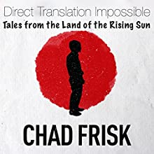 Direct Translation Impossible: Tales from the Land of the Rising Sun (       UNABRIDGED) by Chad Frisk Narrated by Chad Frisk