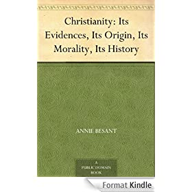 Christianity: Its Evidences, Its Origin, Its Morality, Its History (English Edition)