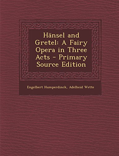 Hansel and Gretel: A Fairy Opera in Three Acts  [Humperdinck, Engelbert - Wette, Adelheid] (Tapa Blanda)
