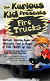 Childrens book: About Fire Trucks( The Kurious Kid Education series for ages 3-9): A Awesome Amazing Super Spectacular Fact & Photo book on Fire Trucks for Kids