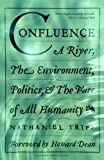 img - for Confluence: A River, the Environment, Politics and the Fate of All Humanity by Tripp, Nathaniel(April 18, 2006) Paperback book / textbook / text book
