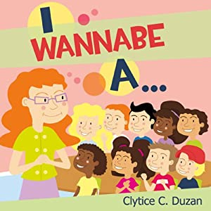 I Wannabe A... | [Clytice C. Duzan]