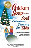 Chicken Soup for the Soul Christmas Treasury for Kids: A Story a Day From Dec 1st to Christmas for Kids and Their Families (075730690X) by Canfield, Jack