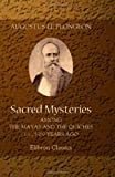 Augustus Le Plongeon Sacred Mysteries among the Mayas and the Quiches, 11,500 Years Ago: Their Relation to the Sacred Mysteries of Egypt, Greece, Chaldea and India. Free Masonry in Times Anterior to the Temple of Solomon