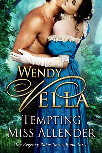 Tempting Miss Allender (Regency Rakes Book 3), by Wendy Vella