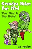 GRANDPA HATES THE BIRD: The Bird Is the Word
