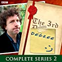 The 3rd Degree: Complete Series 2 Radio/TV Program by David Tyler Narrated by Steve Punt