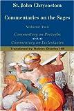 St. John Chrysostom: Commentary on the Sages: Commentary on Proverbs and Commentary on Ecclesiastes