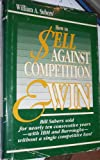 img - for How to Sell Against Competition and Win book / textbook / text book