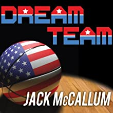 Dream Team: How Michael, Magic, Larry, Charles, and the Greatest Team of All Time Changed the Game of Basketball Forever (       UNABRIDGED) by Jack McCallum Narrated by Dick Hill
