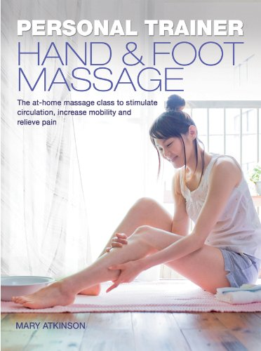 Personal Trainer: Hand & Foot Massage: The At-Home Massage Class to Stimulate Circulation, Increase Mobility and Relieve Pain (Personal Trainer (Carlton Books))