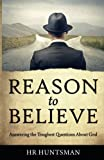 Reason to Believe: Answering the Toughest Questions About God