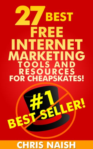 27 Best Free Internet Marketing Tools And Resources For Cheapskates (Online Business Ideas & Internet Marketing Tips For Cheapskates Book 1)