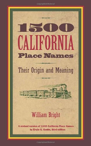 1500 California Place Names: Their Origin And Meaning, A Revised Version Of 1000 California Place Names By Erwin G. Gudde, Third Edition