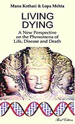 LIVING DYING- A NEW PERSPECTIVE ON THE PHENOMENA OF LIFE, DISEASE AND DEATH