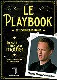 echange, troc Barney Stinson, Matt Kuhn - Le Playbook : 75 techniques de drague