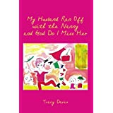 My Husband Ran Off with the Nanny and God Do I Miss Her ~ Tracy Davis