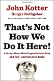 img - for That's Not How We Do It Here!: A Story about How Organizations Rise and Fall--and Can Rise Again book / textbook / text book
