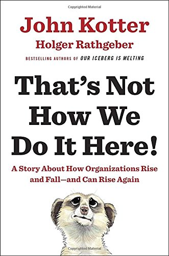 That's Not How We Do It Here!: A Story about How Organizations Rise and Fall–and Can Rise Again
