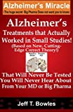 img - for Alzheimer's Treatments That Actually Worked In Small Studies! (Based On New, Cutting-Edge, Correct Theory!) That Will Never Be Tested & You Will Never Hear About From Your MD Or Big Pharma ! book / textbook / text book