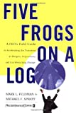 img - for Five Frogs on a Log: A CEO's Field Guide to Accelerating the Transition in Mergers, Acquisitions And Gut Wrenching Change book / textbook / text book