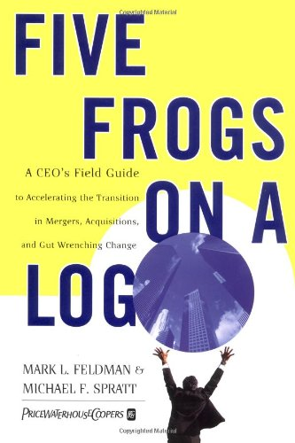 Five Frogs on a Log A CEO s Field Guide to Accelerating the Transition in Mergers  Acquisitions And Gut Wrenching088734285X