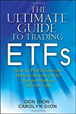 The Ultimate Guide to Trading ETFs: How To Profit from the Hottest Sectors in the Hottest Markets All the Time 1st (first) edition by Dion, Don, Di