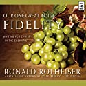 Our One Great Act of Fidelity: Waiting for Christ in the Eucharist (       UNABRIDGED) by Ronald Rolheiser Narrated by Jim Luken