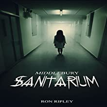 Middlebury Sanitarium: Moving In Series, Book 3 Audiobook by Ron Ripley Narrated by Andrew Tell