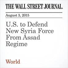 U.S. to Defend New Syria Force From Assad Regime (       UNABRIDGED) by Adam Entous Narrated by Ken Borgers