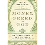 Money, Greed, and God: Why Capitalism Is the Solution and Not the Problemby Jay Wesley Richards