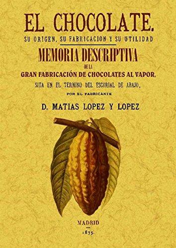 El chocolate. Su origen, su fabricacion y su utilidad. Memoria descriptiva de la primera fabrica de chocolate. Edicion Facsimilar  [Matias Lopez y Lopez] (Tapa Blanda)