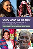 Women Waging War and Peace: International Perspectives of Women's Roles in Conflict and Post-Conflict Reconstruction