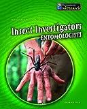 Insect Investigators: Entomologists (Scientists at Work): Entomologists (Scientists at Work)