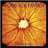 echange, troc Food for Fantasy - Fresh Food