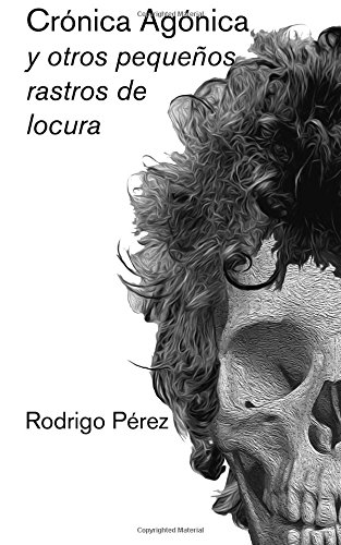 Crónica Agónica y otros pequeños rastros de locura