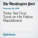 Tricky Ted Cruz Turns on His Fellow Republicans | Dana Milbank