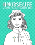img - for Nurse Life: A Snarky Adult Coloring Book: A Unique Humorous Adult Coloring Book For Nurses & Nursing Students With Funny Quotes, Hand Lettering Word ... Relaxation Stress Relief & Art Color Therapy) book / textbook / text book