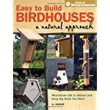Easy to Build Birdhouses - A Natural Approach: Must Know Info to Attract and Keep the Birds You Want (Popular Woodworking) ~ A. J. Hamler