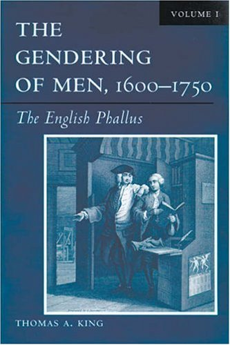 The Gendering of Men, 1600-1750 Volume 1: The English Phallus